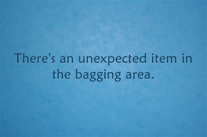 unexpected item in the bagging area